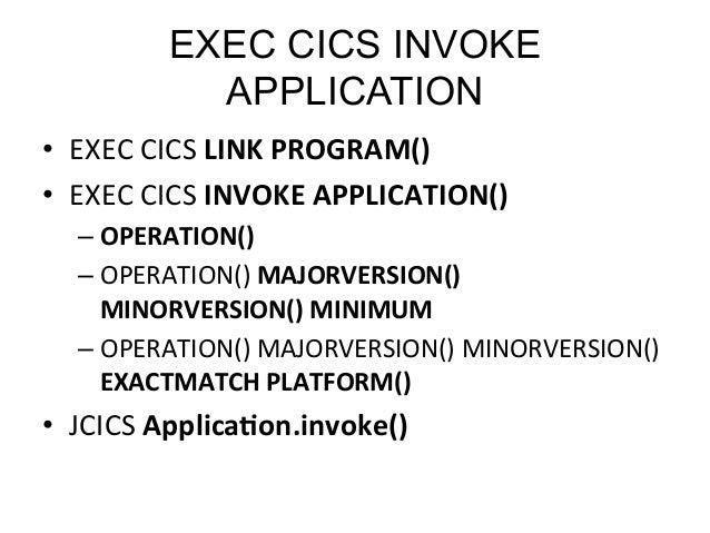 EXEC CICS INVOKE  APPLICATION  • EXEC  CICS  LINK  PROGRAM()  • EXEC  CICS  INVOKE  APPLICATION()  – OPERATION()  – OPERAT...