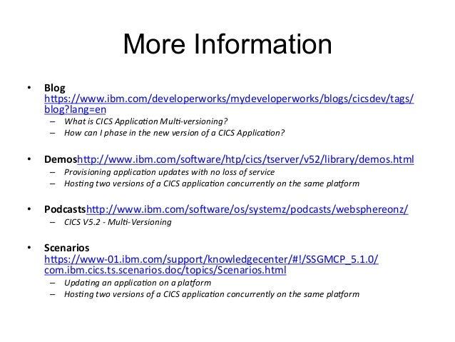 More Information  • Blog  hIps://www.ibm.com/developerworks/mydeveloperworks/blogs/cicsdev/tags/  blog?lang=en  – What  is...