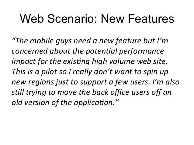 """Web Scenario: New Features  """"The  mobile  guys  need  a  new  feature  but  I'm  concerned  about  the  poten:al  performa..."""