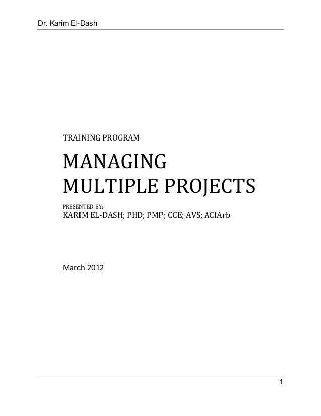 Dr. Karim El-Dash 1  TRAININGPROGRAM MANAGING MULTIPLEPROJECTS PRESENTEDBY: KARIMEL‐DASH;PHD;PMP;CCE;AVS;ACI...