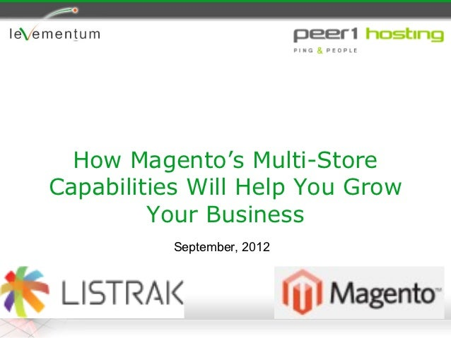How Magento's Multi-StoreCapabilities Will Help You Grow         Your Business          September, 2012