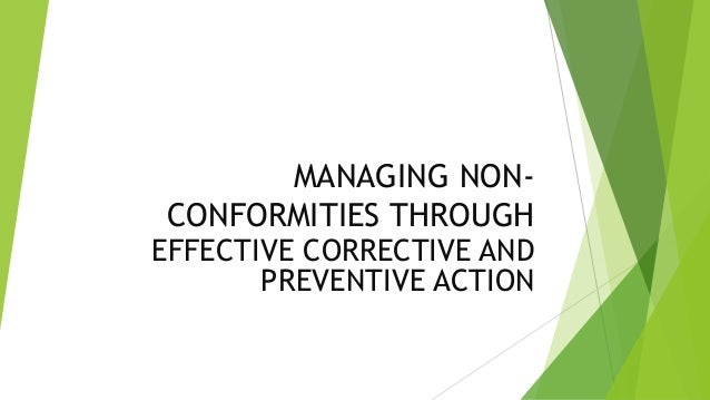 MANAGING NON- CONFORMITIES THROUGH EFFECTIVE CORRECTIVE AND PREVENTIVE ACTION