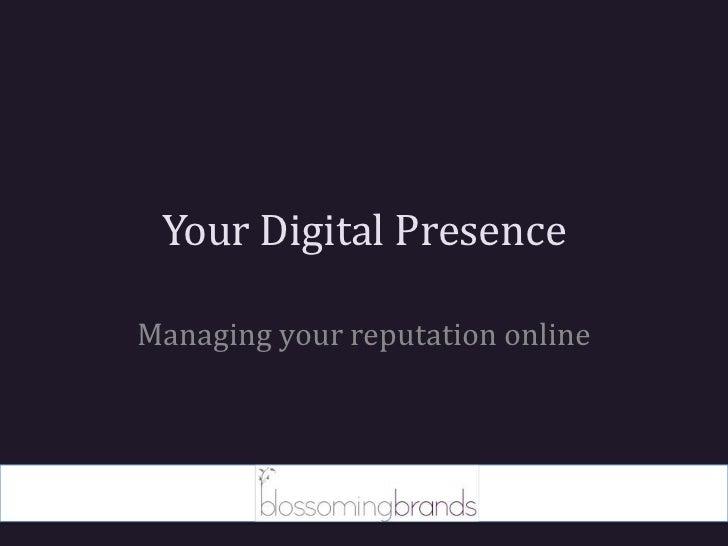 Your Digital Presence<br />Managing your reputation online<br />