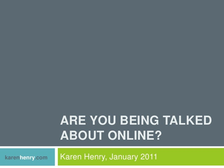 Are you Being Talked About Online?<br />Karen Henry, January 2011<br />karenhenry.com<br />
