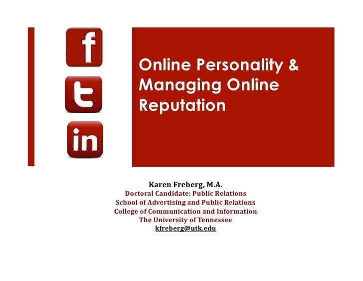 Online Personality &           Managing Online           Reputation                  Karen  Freberg,  M.A.      Doct...
