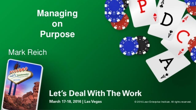 Managing on Purpose Mark Reich © 2016 Lean Enterprise Institute. All rights reserved.