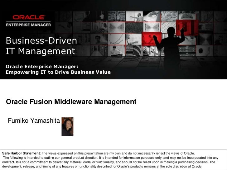 Business-DrivenIT Management<br />Oracle Enterprise Manager:Empowering IT to Drive Business Value<br />Oracle Fusion Middl...
