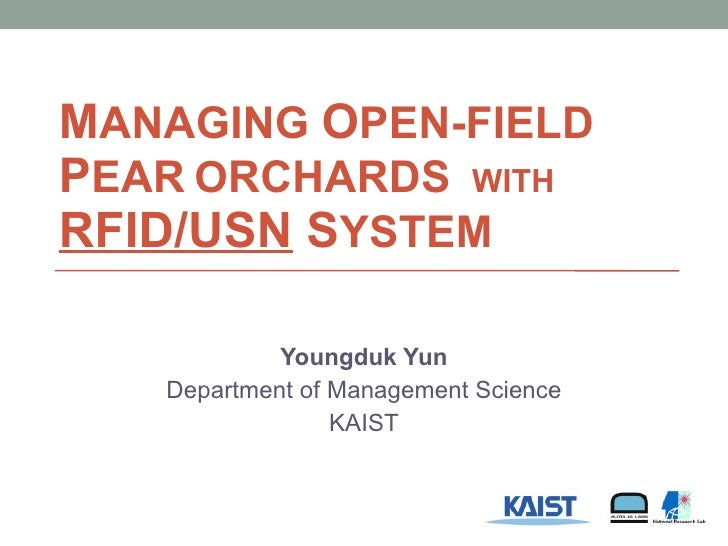 M ANAGING   O PEN-FIELD  P EAR   O RCHARDS  WITH  RFID/USN  S YSTEM  Youngduk Yun Department of  Management Science KAIST