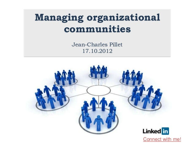 Managing organizational    communities      Jean-Charles Pillet         17.10.2012                            Connect with...