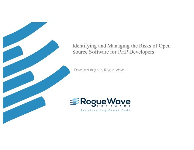© 2016 Rogue Wave Software, Inc. All Rights Reserved. 1 Identifying and Managing the Risks of Open Source Software for PHP...