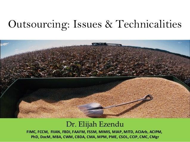 Outsourcing: Issues & Technicalities Dr. Elijah Ezendu FIMC, FCCM, FIIAN, FBDI, FAAFM, FSSM, MIMIS, MIAP, MITD, ACIArb, AC...