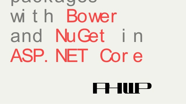 packages wi t h Bower and NuGet i n ASP. NET Cor e Philip