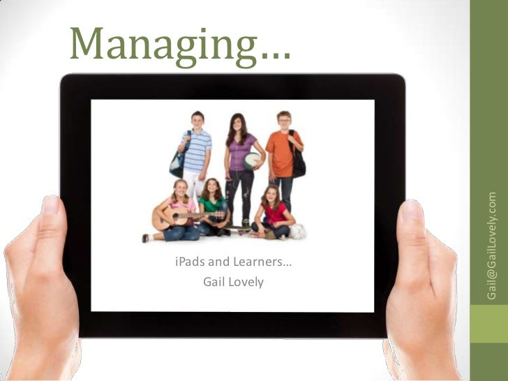 Managing…                          Gail@GailLovely.com    iPads and Learners…         Gail Lovely