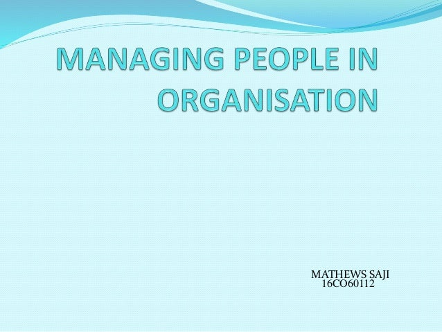managing people in an organisation People involved in the buying process the size of a business will usually dictate who you need to address your sales pitch to for your product or service purchasing decisions in smaller businesses are often made by the owner or a managing director.