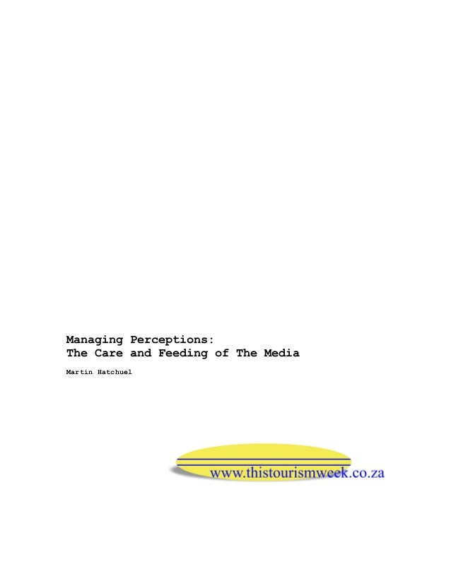 Managing Perceptions:The Care and Feeding of The MediaMartin Hatchuel