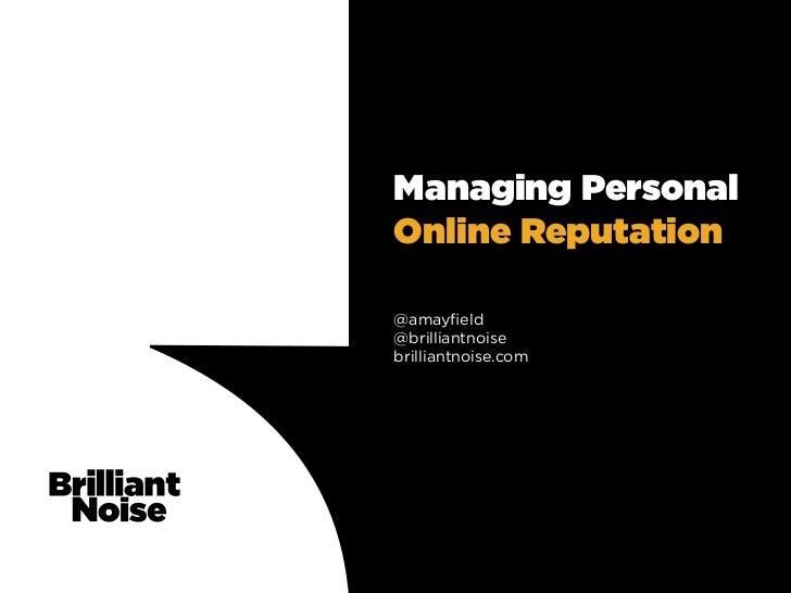 Managing PersonalOnline Reputation@amayfield@brilliantnoisebrilliantnoise.com