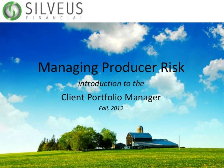 Managing Producer Risk       introduction to the   Client Portfolio Manager            Fall, 2012
