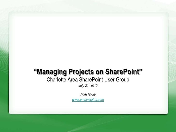 """Managing Projects on SharePoint""Charlotte Area SharePoint User GroupJuly 21, 2010Rich Blankrblank@nouveon.com<br />"