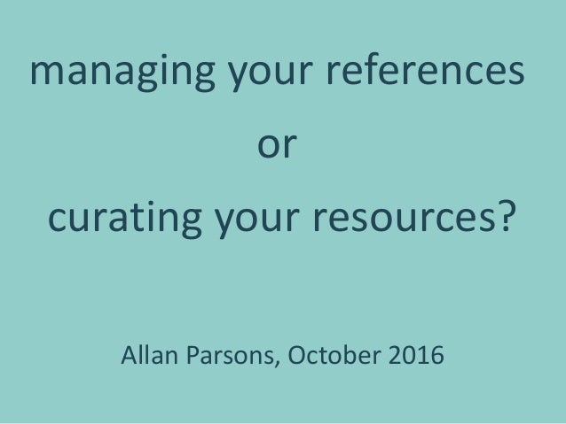managing your references or curating your resources? Allan Parsons, October 2016