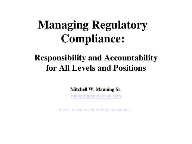 Managing Regulatory   Compliance:Responsibility and Accountability  for All Levels and Positions           Mitchell W. Man...