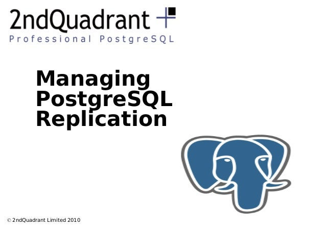 © 2ndQuadrant Limited 2010 Managing PostgreSQL Replication