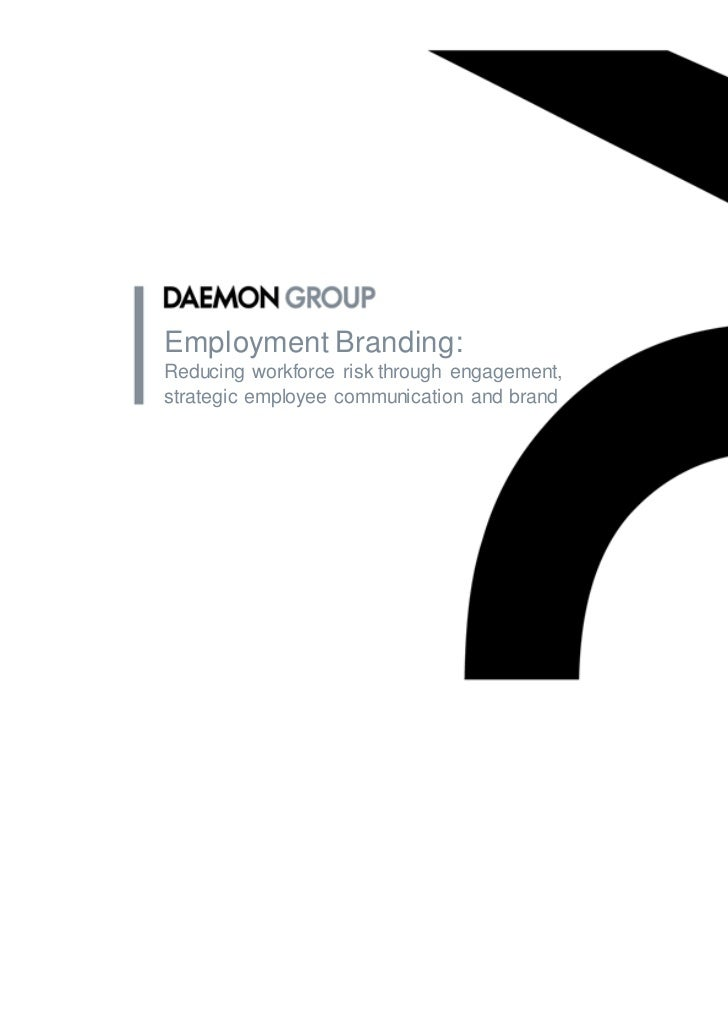 Employment Branding:Reducing workforce risk through engagement,strategic employee communication and brand