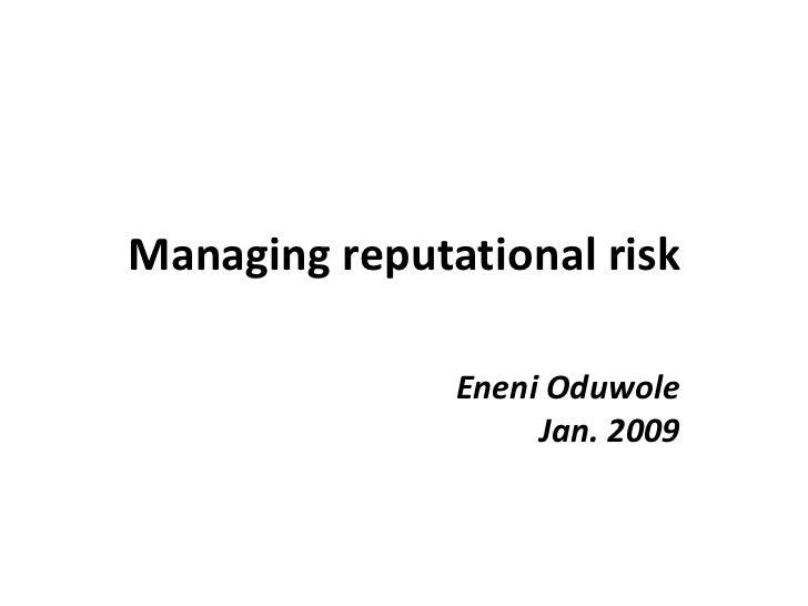 Managing reputational risk Eneni Oduwole Jan. 2009