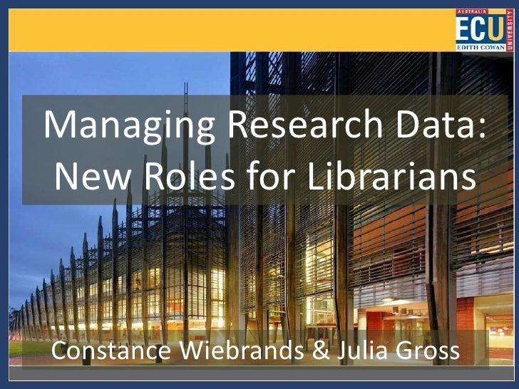 Managing Research Data:New Roles for LibrariansConstance Wiebrands & Julia Gross
