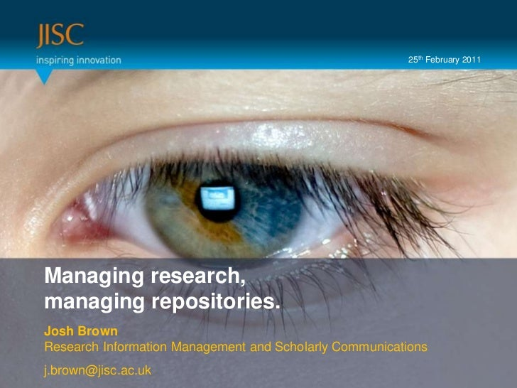 25th February 2011<br />Presenter or main title…<br />Managing research, <br />managing repositories.<br />Session Title o...