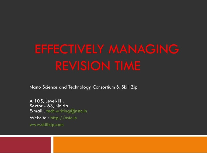 EFFECTIVELY MANAGING     REVISION TIMENano Science and Technology Consortium & Skill ZipA 105, Level-III ,Sector - 63, Noi...