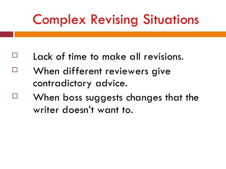 Complex Revising Situations   Lack of time to make all revisions.   When different reviewers give    contradictory advic...