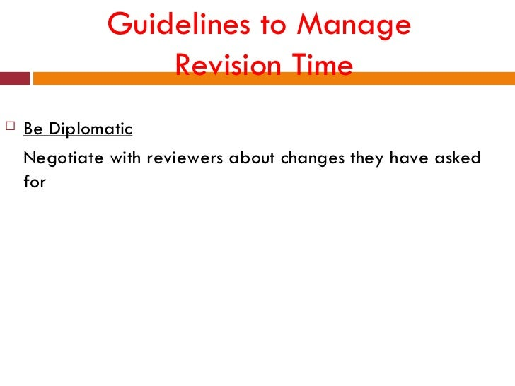 Guidelines to Manage                 Revision Time   Be Diplomatic    Negotiate with reviewers about changes they have as...
