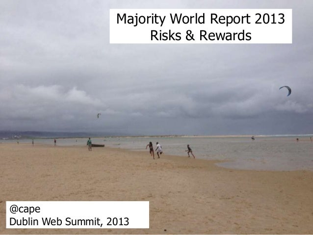 Majority World Report 2013 Risks & Rewards  @cape Dublin Web Summit, 2013
