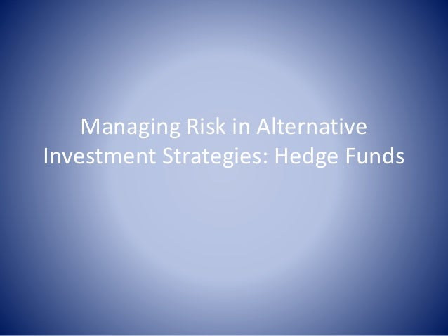 Managing Risk in Alternative Investment Strategies: Hedge Funds