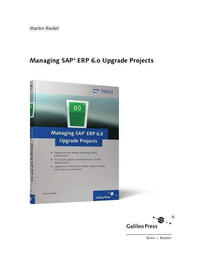 Martin RiedelManaging SAP® ERP 6.0 Upgrade Projects                                   Bonn Ⴇ Boston