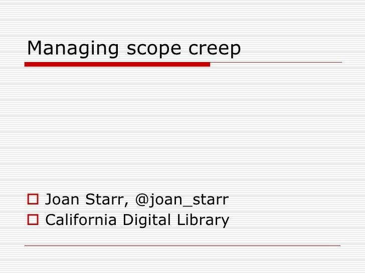 Managing scope creep<br />Joan Starr, @joan_starr<br />California Digital Library<br />