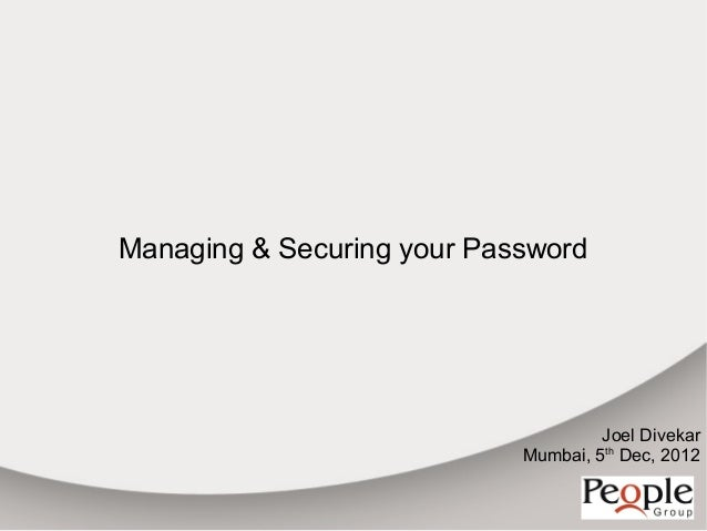 Managing & Securing your Password                                     Joel Divekar                            Mumbai, 5th ...