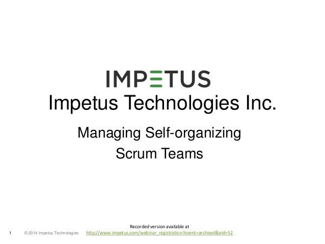 Impetus Technologies Inc.  Managing Self-organizing  © 2014 1 Impetus Technologies  Scrum Teams  Recorded version availabl...