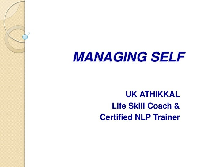 MANAGINGSELF<br />UK ATHIKKAL<br />Life Skill Coach & <br />Certified NLP Trainer <br />