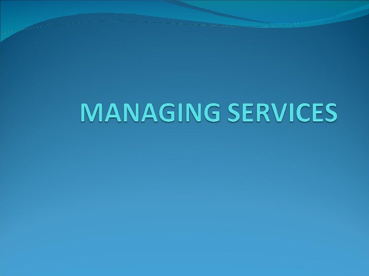 Nature of services Services are everywhere Service is    'an act or performance that one party can offer to     another...