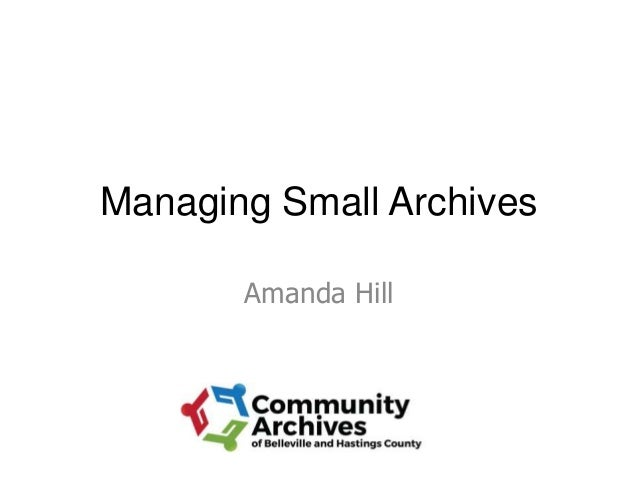 Managing Small Archives Amanda Hill