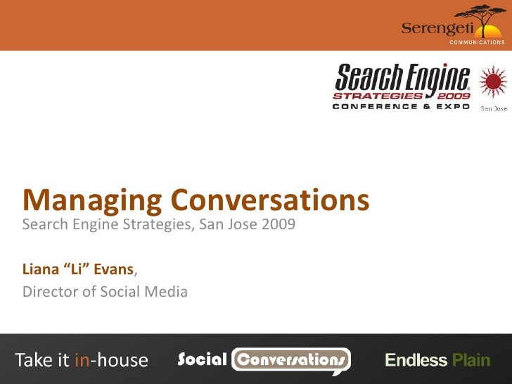 "Managing Conversations<br />Search Engine Strategies, San Jose 2009<br />Liana ""Li"" Evans,<br />Director of Social Media<b..."