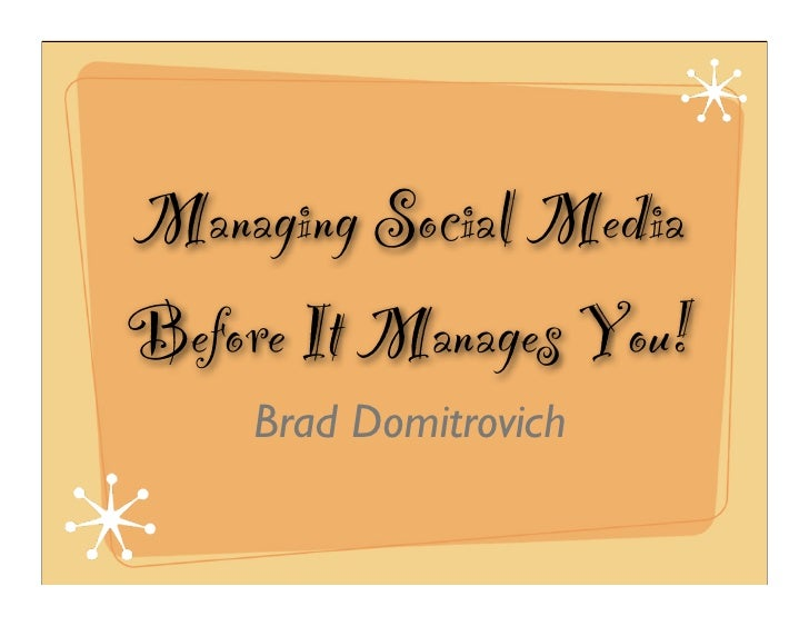 Managing Social Media Before It Manages You!     Brad Domitrovich