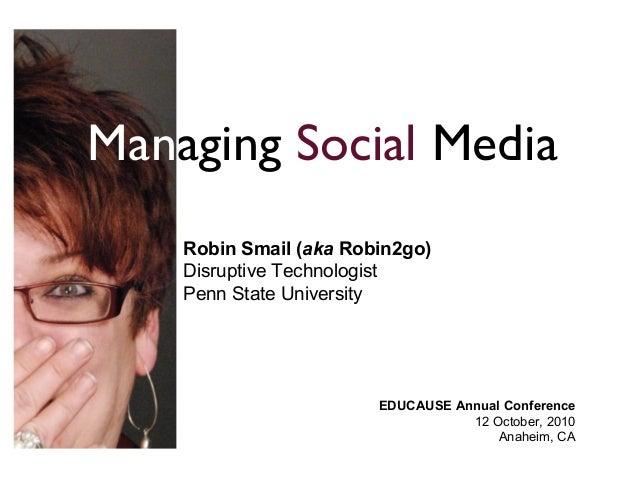 EDUCAUSE Annual Conference 12 October, 2010 Anaheim, CA Managing Social Media Robin Smail (aka Robin2go) Disruptive Techno...