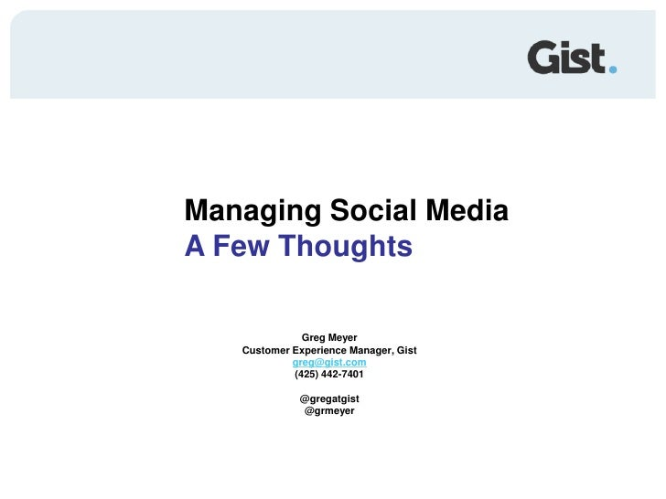 Managing Social Media<br />A Few Thoughts<br />Greg Meyer<br />Customer Experience Manager, Gist<br />greg@gist.com<br />(...