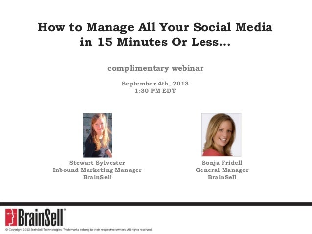 How to Manage All Your Social Media in 15 Minutes Or Less… complimentary webinar September 4th, 2013 1:30 PM EDT Stewart S...