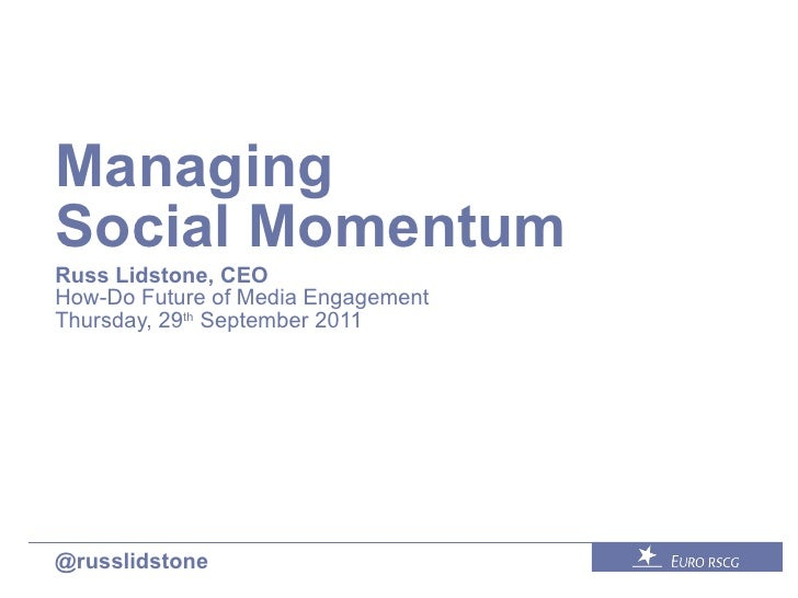 Managing  Social Momentum Russ Lidstone, CEO How-Do Future of Media Engagement Thursday, 29 th  September 2011 @russlidstone