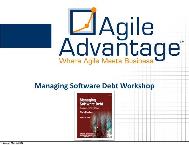 Managing So)ware Debt WorkshopTuesday, May 8, 2012