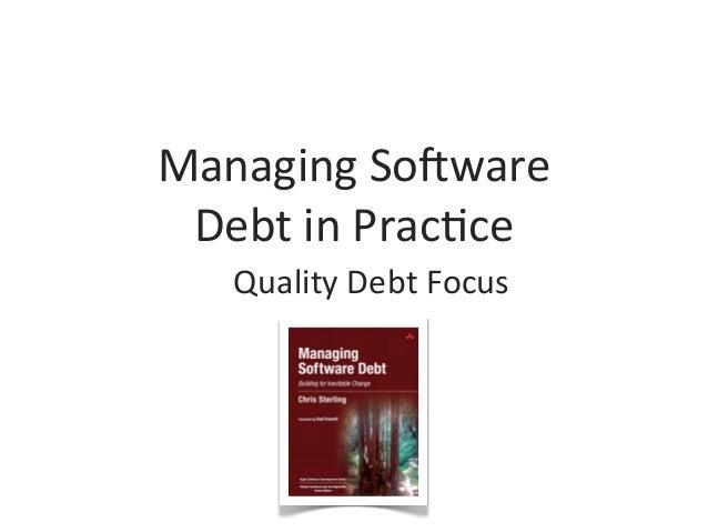 Managing So)ware  Debt in Prac2ce       Quality Debt Focus