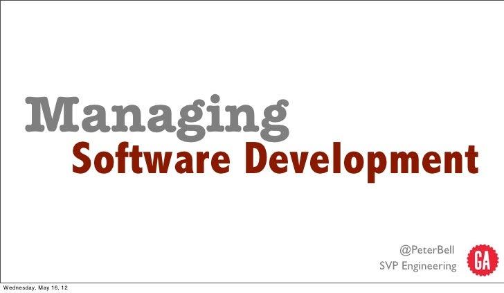Managing                        Software Development                                          @PeterBell                  ...